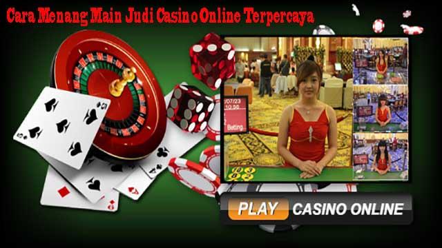 Cara Menang Main Judi Casino Online Terpercaya