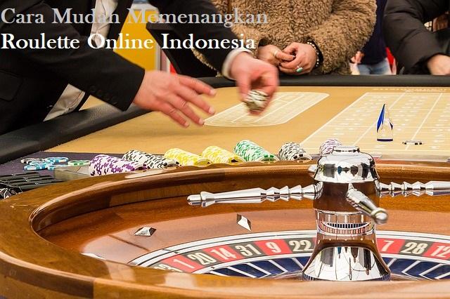 Cara Mudah Memenangkan Roulette Online Indonesia