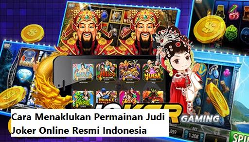 Cara Menaklukan Permainan Judi Joker Online Resmi Indonesia