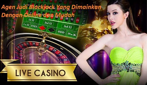 Agen Judi Blackjack Yang Dimainkan Dengan Online dan Mudah