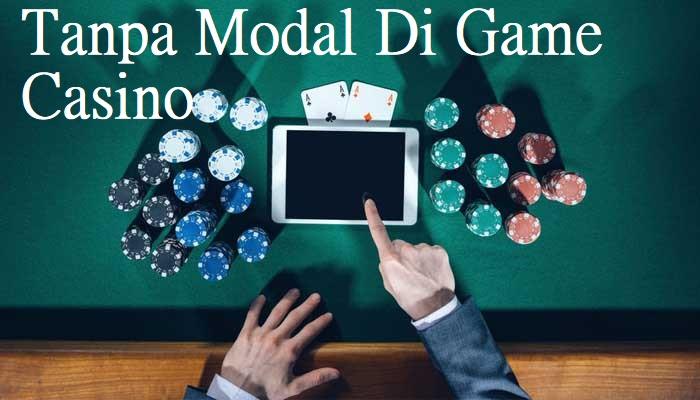 Tanpa Modal Di Game Casino