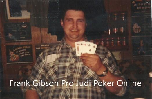 Frank Gibson Pro Judi Poker Online 1