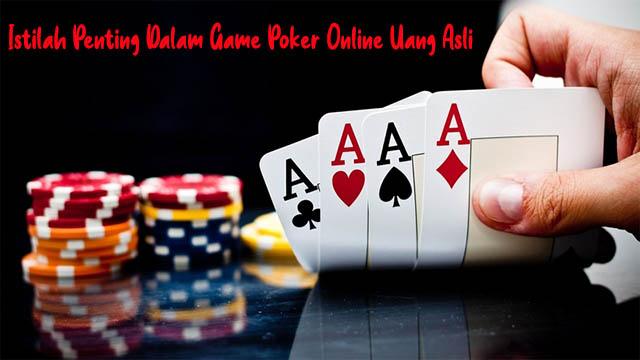 Istilah Penting Dalam Game Poker Online Uang Asli