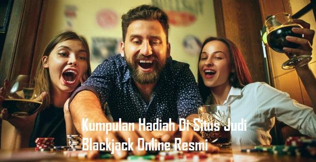 Kumpulan Hadiah Di Situs Judi Blackjack Online Resmi
