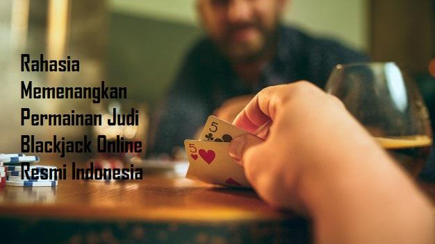 Rahasia Memenangkan Permainan Judi Blackjack Online Resmi Indonesia